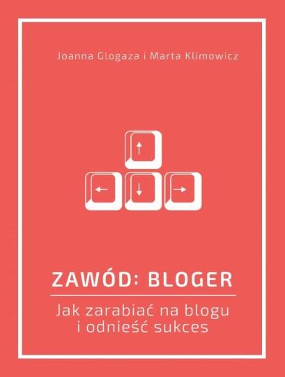 Zawód: Bloger - Jak zarabiać na blogu i odnieść sukces